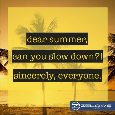 dear summer...can you slow down?! sincerely, everyone.  Something Different ...