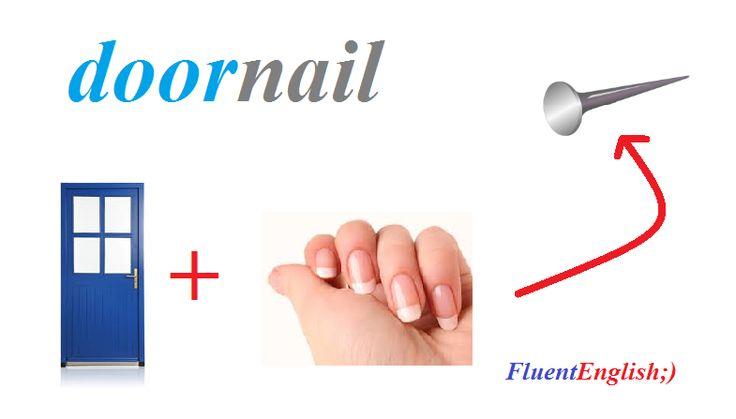 door + nail = doornail! (дверной гвоздь)