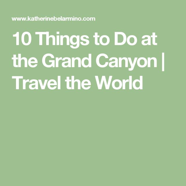 10 Things to Do at the Grand Canyon | Travel the World