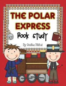 The Polar Express Book Study - Christine Statzel - TeachersPayTeachers.com