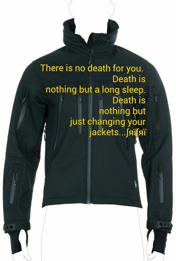 There is no death for you. Death is nothing but a long sleep. Death is nothing but just changing your jackets...∫яï∫яï