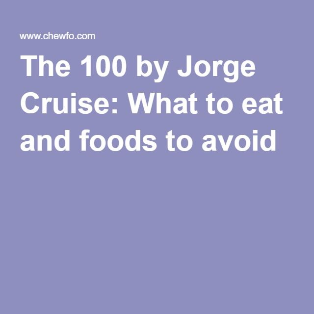 The 100 by Jorge Cruise: What to eat and foods to avoid                                                                                                                                                      More