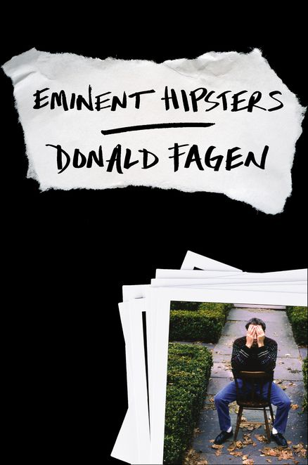 EMINENT HIPSTERS by Donald Fagen -- A witty, revealing, sharply written work of memoir and criticism by the cofounder of Steely Dan.