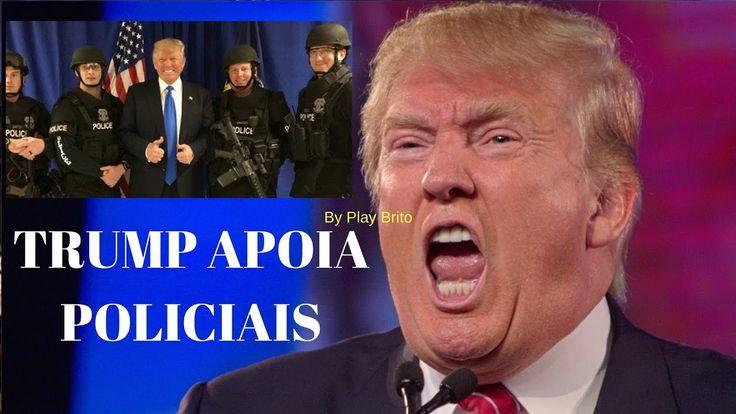 PRESIDENTE AMERICANO DONALD TRAMP APOIA OS POLICIAIS DO MUNDO