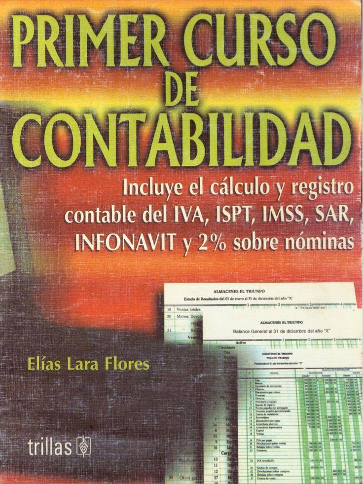 PRIMERCURSO     DECONTABILIDAD     Incluye el cálculo y registro contable del IVA, ISPT, IMSS, SAR,  INFONAVIT y 2% -sobre n6minas       Elías Lara Flores     …