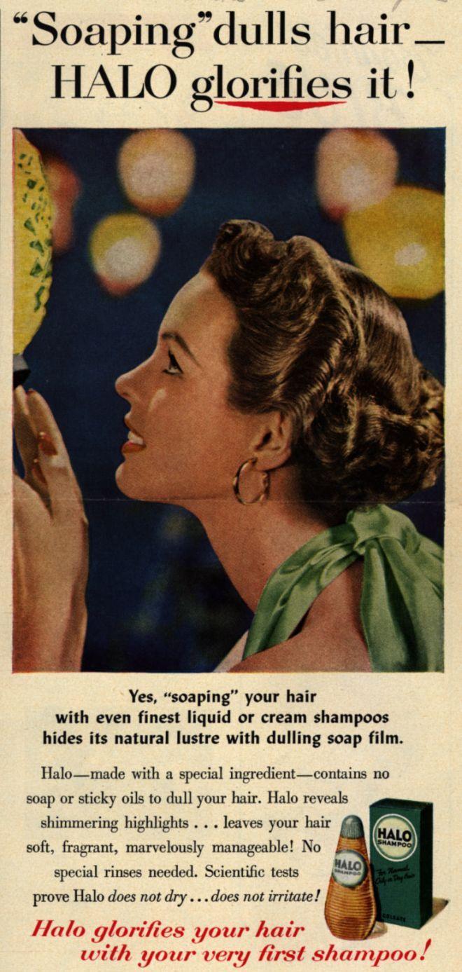 "Colgate-Palmolive-Peet Company's Halo Shampoo – ""Soaping"" dulls hair- HALO glorifies it (1953)"