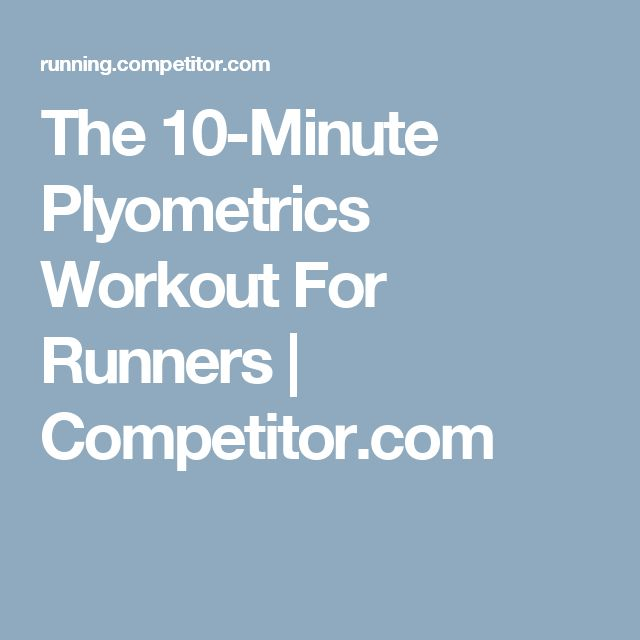 The 10-Minute Plyometrics Workout For Runners | Competitor.com