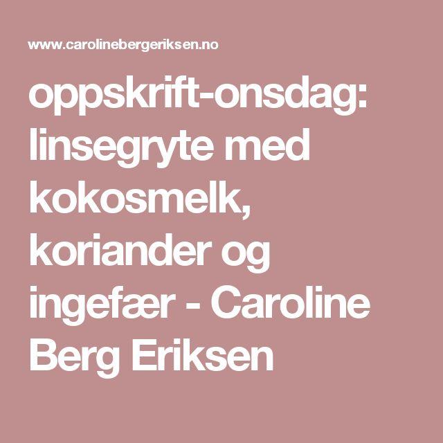 oppskrift-onsdag: linsegryte med kokosmelk, koriander og ingefær - Caroline Berg Eriksen
