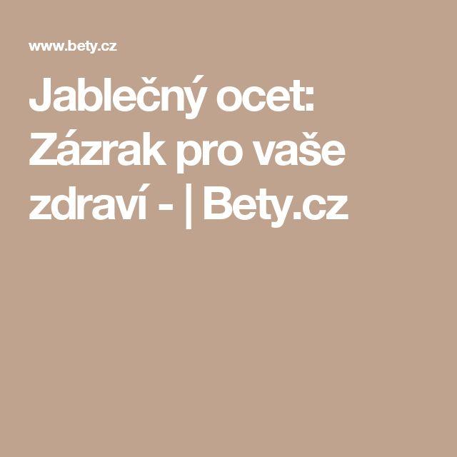 Jablečný ocet: Zázrak pro vaše zdraví - | Bety.cz