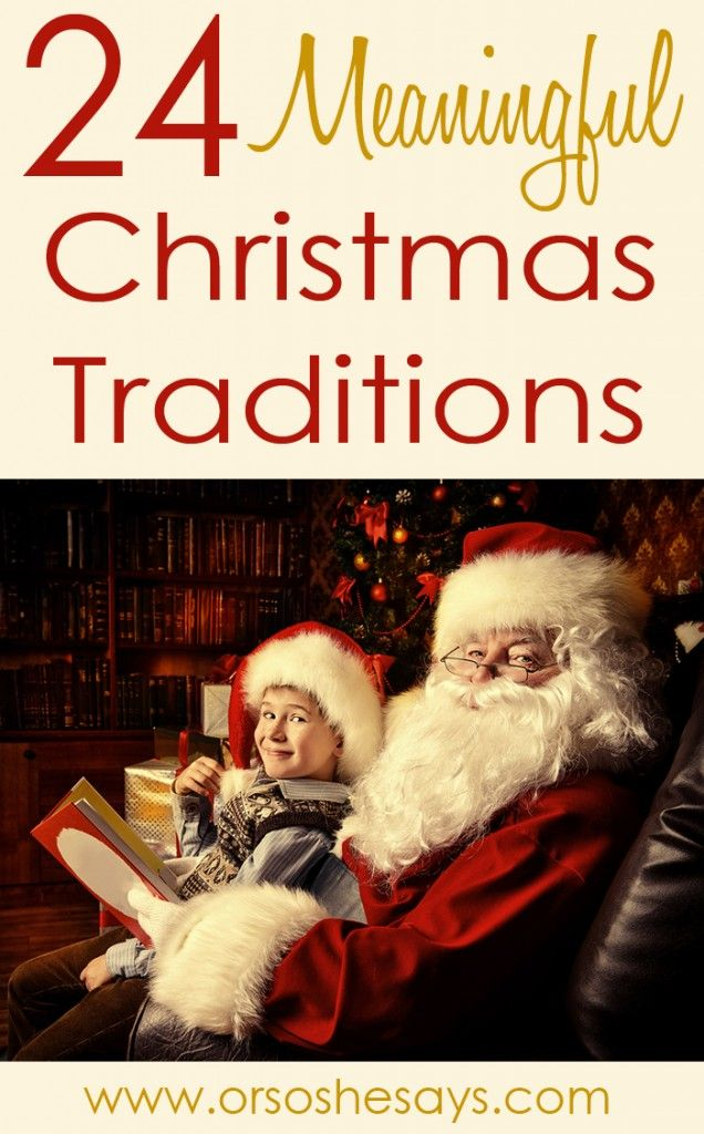 These are great!!! 24 Meaningful Christmas Traditions - Or so she says...
