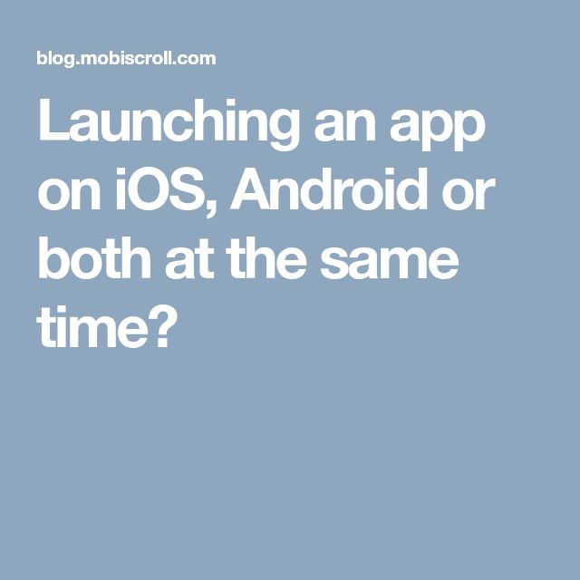 Launching an app on iOS, Android or both at the same time?