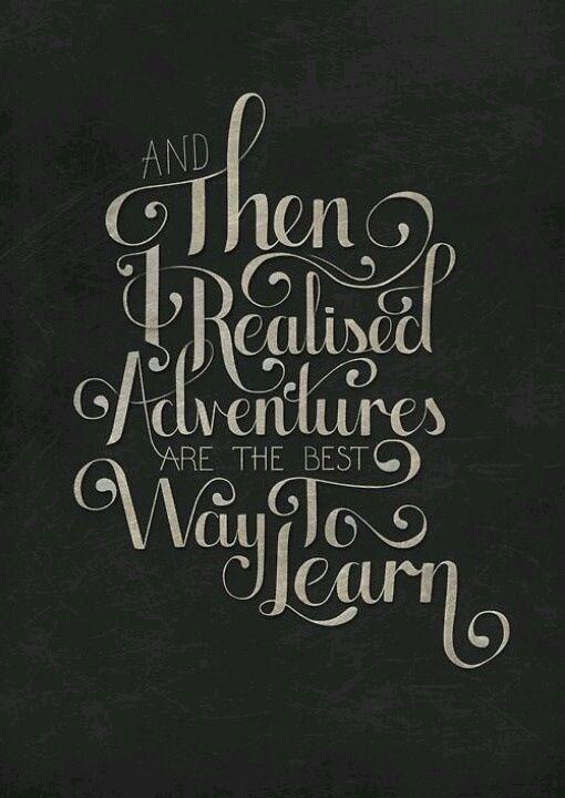 """""""Y luego me dí cuenta de que las aventuras son la mejor manera de aprender""""."""