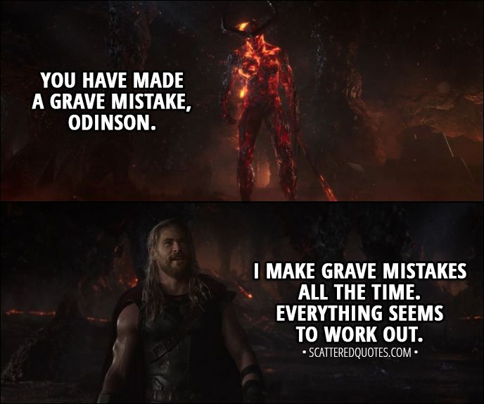Quote from Thor: Ragnarok (2017) │  Surtur: You have made a grave mistake, Odinson. Thor: I make grave mistakes all the time. Everything seems to work out. │ #Thor #Marvel #Quotes
