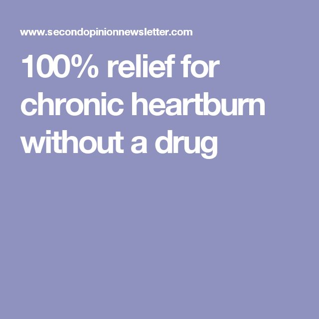 100% relief for chronic heartburn without a drug