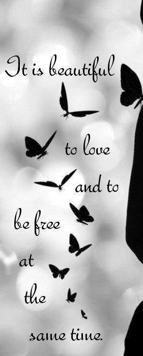 It is beautiful to love and to be free at the same time.