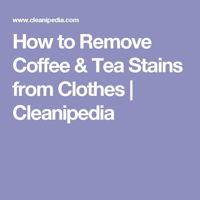 Tea stains remove coffee stains and how to remove on for How to remove coffee stain from white shirt