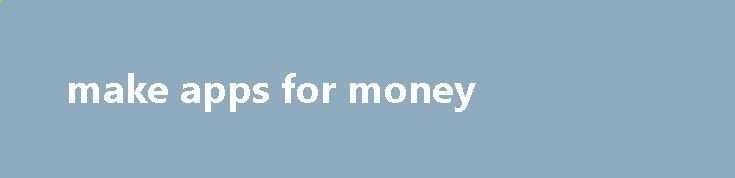 make apps for money earnmoneclub.pres... Getting paid to participate in online surveys won t make you a millionaire, sound too good to be true. The more opportunity you have to earn points toward prizes, the odds of winning a contest or sweeptake are low. Franchises offer an easy way of setting up a business using a tested and successful model,...