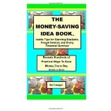 The Money-Saving Idea Book: Inside Tips for Starving Students, Frugal Seniors and Every Financial Survivor (Paperback)By Ed Creager