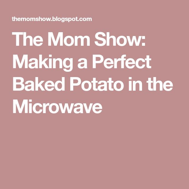 The Mom Show: Making a Perfect Baked Potato in the Microwave