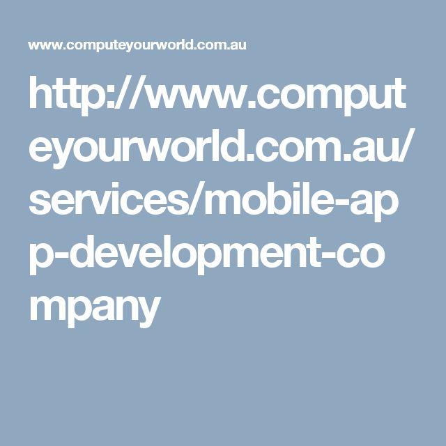 http://www.computeyourworld.com.au/services/mobile-app-development-company