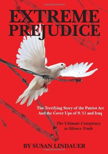 Extreme Prejudice: The Terrifying Story of the Patriot Act and the Cover Ups of 9/11 and Iraq