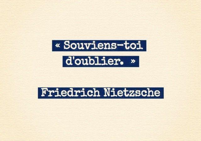"""""""Souviens toi d' oublier"""" Nietzsche"""
