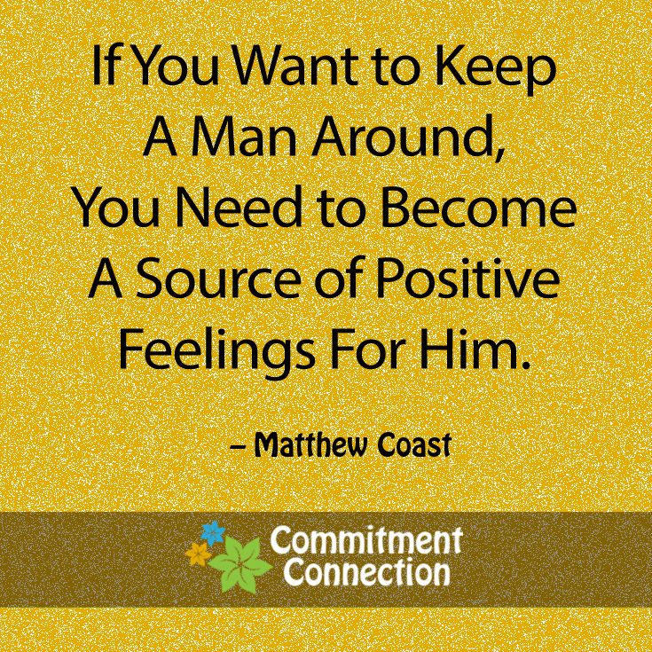 If you want to keep a man around, you need to become a source of positive feelings for him. #lovequotes #relationships