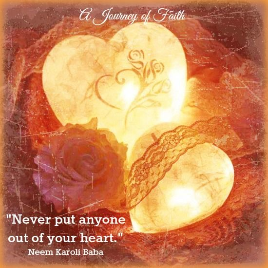 """Never put anyone out of your heart."" Neem Karoli Baba"