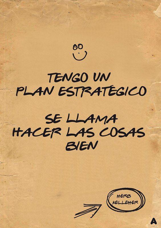 Tengo un plan estrategico... Se llama hacer las cosas bien!!!