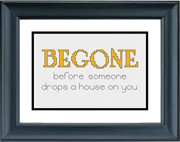 Begone Before Someone Drops A House On You - Wizard of Oz - Wicked - PDF Cross-Stitch Pattern by PopularStitch on Etsy https://www.etsy.com/listing/204914052/begone-before-someone-drops-a-house-on