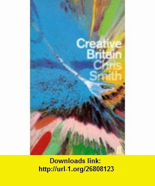 Creative Britain (9780571196654) Chris Smith , ISBN-10: 0571196659  , ISBN-13: 978-0571196654 ,  , tutorials , pdf , ebook , torrent , downloads , rapidshare , filesonic , hotfile , megaupload , fileserve
