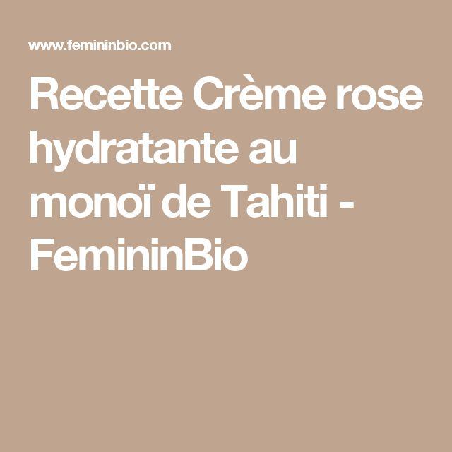 Recette Crème rose hydratante au monoï de Tahiti - FemininBio