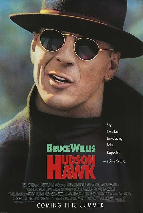 Hudson Hawk - one of my favorite bad movies, I mean so many people with decent careers and it was so bad.