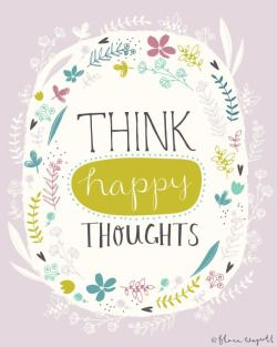 Think happy thoughts!!