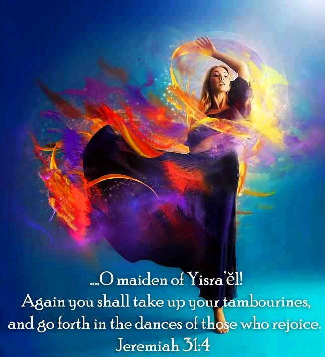 Jeremiah 31:4 ~ go forth in the dances of those who rejoice!