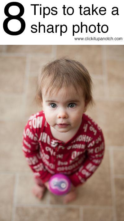 8 tips to take a sharp photo via Click it Up a  Notch
