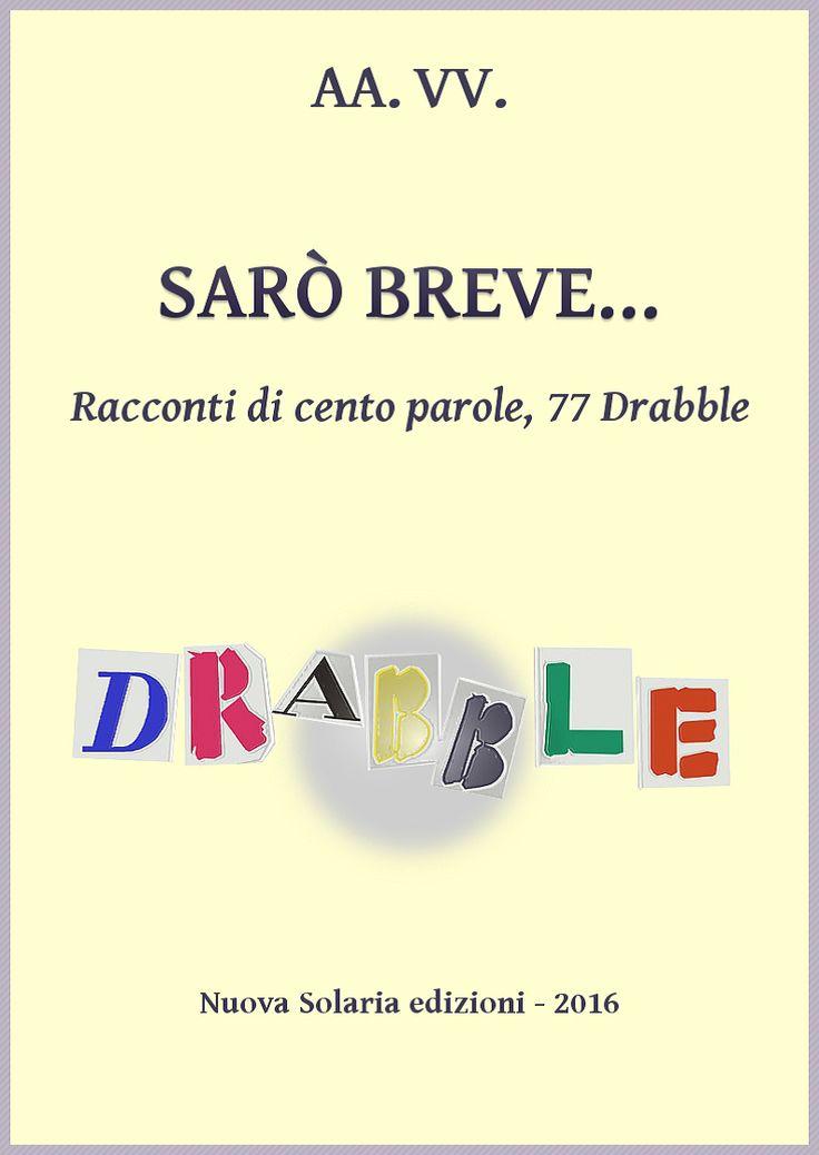 Nuova Solaria forum: SARÒ BREVE… Racconti di cento parole, 77 Drabble - Linkate e condividete. La trovate in download gratuito passando per questo link > http://forum.nuovasolaria.net/index.php/topic,2665.msg42295.html#msg42295