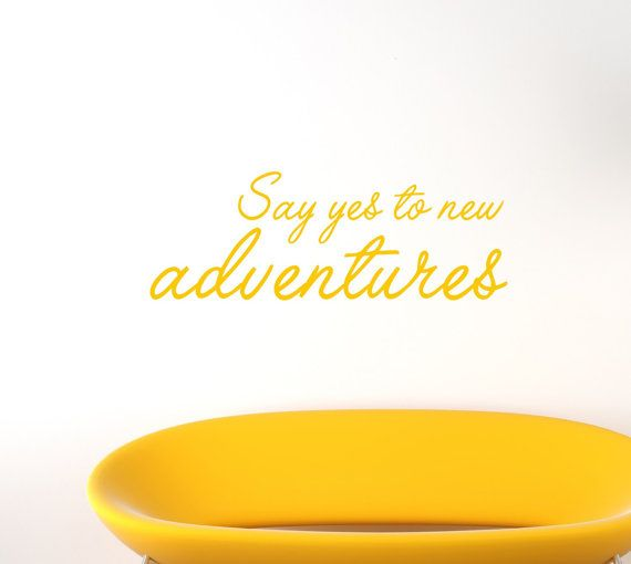Say Yes To New Adventures Quote Wall Art - Quote Stickers - Quote Sticker - Quote Wall Art -  Quote Wall Decals - Sticker Wall Art