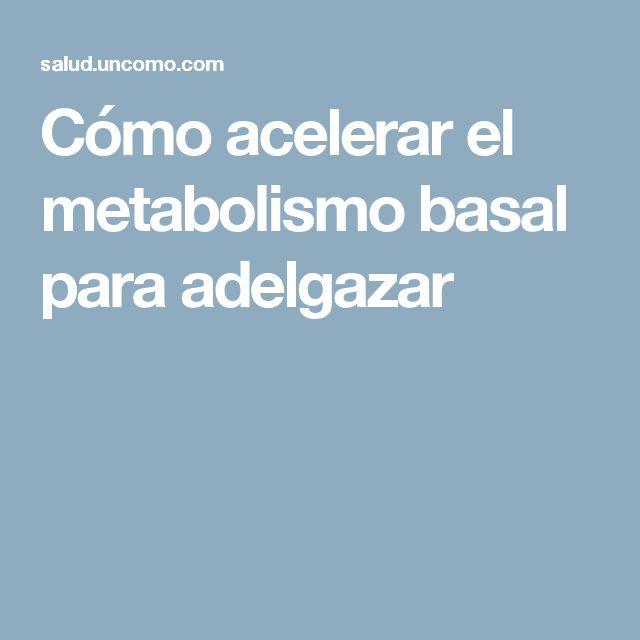 Cómo acelerar el metabolismo basal para adelgazar