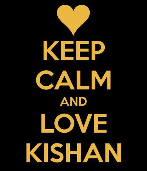 KEEP CALM & LOVE KISHAN <3 I love him more than Ren. Ren or Kishan? Kishan.