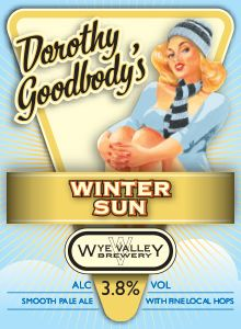 Dorothy Goodbody's Winter Sun- february   This classic, smooth pale ale is made using hop varieties include some locally grown favourites to create a fresh-yet-rounded flavour and add some fruity notes to the aroma. 3.8% ABV