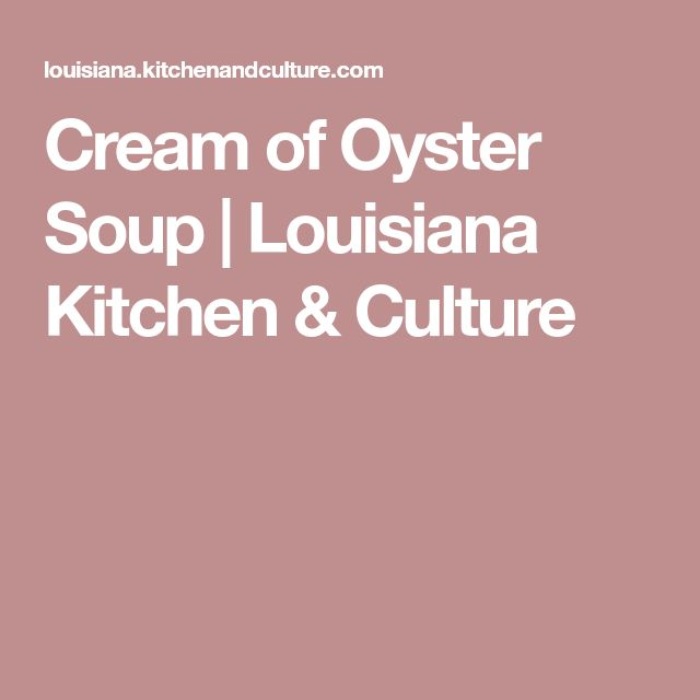 Cream of Oyster Soup | Louisiana Kitchen & Culture