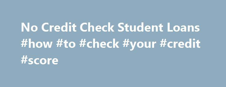 No Credit Check Student Loans #how #to #check #your #credit #score http://credit.remmont.com/no-credit-check-student-loans-how-to-check-your-credit-score/  #no credit check loan # No Credit Check Student Loans Since most aspiring college students have minimal or nonexistent credit Read More...The post No Credit Check Student Loans #how #to #check #your #credit #score appeared first on Credit.