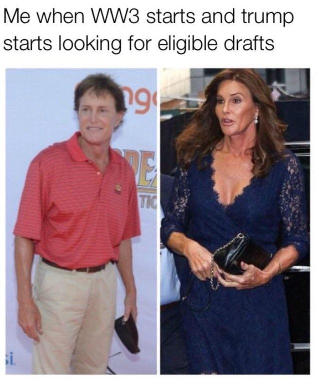 Dankest dank meme about transgender law banning them from the military with Bruce/Caitlyn Jenner before after pics captioned about what going to happen when WW3 breaks out and Trump starts looking for drafts.