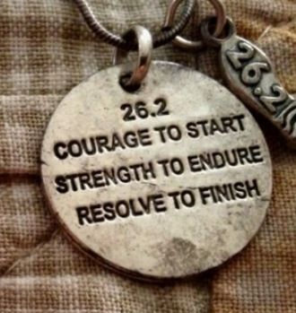 """26.2. Courage to start. Strength to endure. Resolve to finish."" Marathon motivation."
