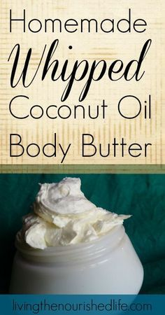 Homemade Whipped Coconut Oil Body Butter Recipe - The Nourished Life