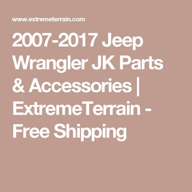 2007-2017 Jeep Wrangler JK Parts & Accessories | ExtremeTerrain - Free Shipping