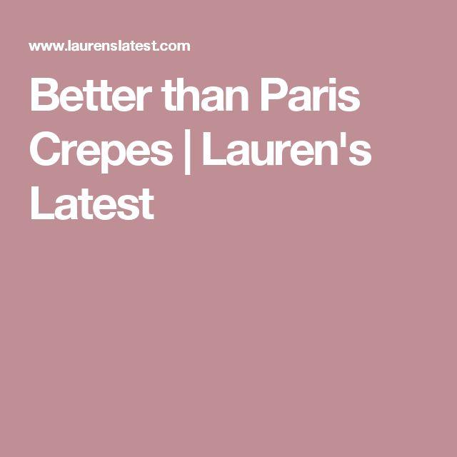 Better than Paris Crepes   Lauren's Latest