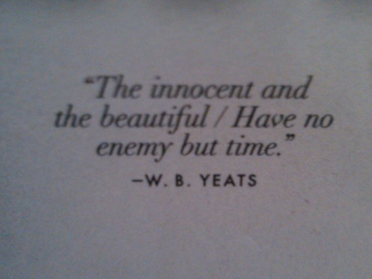 """The innocent and the beautiful ..."" -W.B.Yeats"