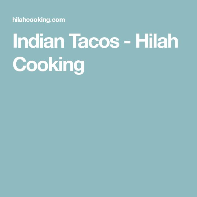 Indian Tacos - Hilah Cooking